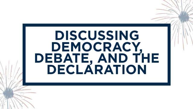 discussing democracy, debate, and the declaration