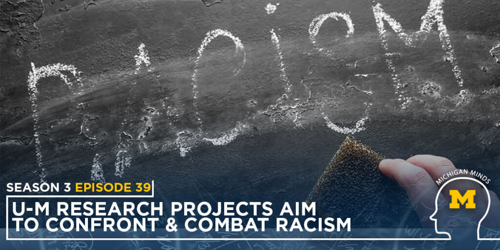 Michigan Minds podcast season 3 episode 39: U-M Research projects aim to confront and combat racism