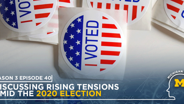 Michigan Minds Season 3 Episode 40 Discussing Rising Tensions Amid the 2020 Election