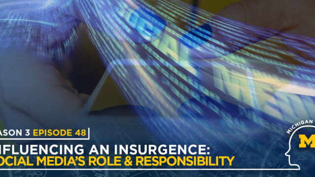 Michigan Minds: Influencing an Insurgence: Social Media's Role & Responsibility