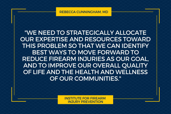 """""""we need to strategically allocate our expertise AND resources toward this problem so that we can identify best ways to move forward to reduce firearm injuries as our goal, and to improve our overall quality of life and the health and wellness OF our communities."""""""