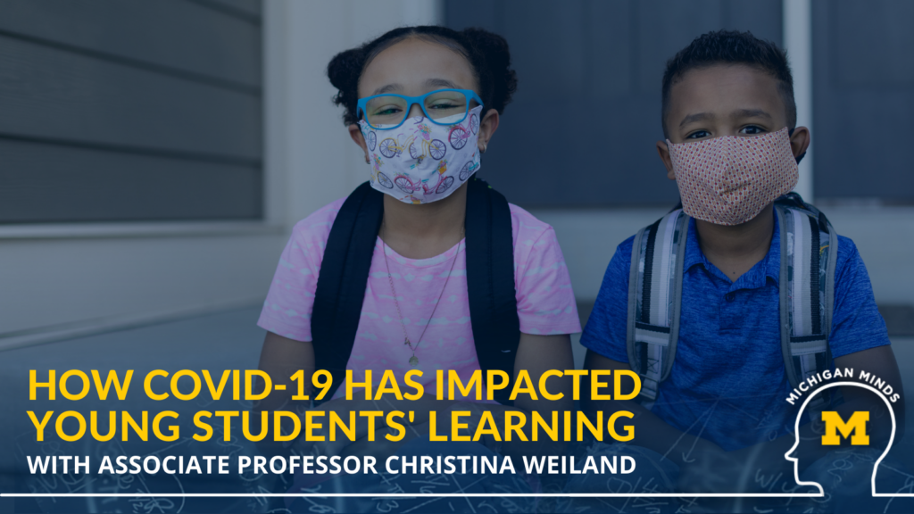 How the COVID-19 Pandemic Has Impacted Young Students' Learning with Christina Weiland, EdD